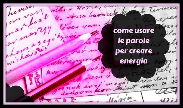 COME USARE LE PAROLE PER CREARE ENERGIA