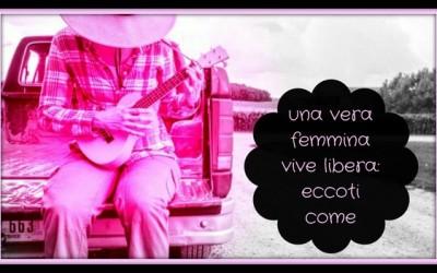UNA VERA FEMMINA VIVE LIBERA: ECCOTI COME